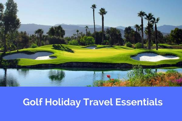 Golf Holiday Travel Essentials